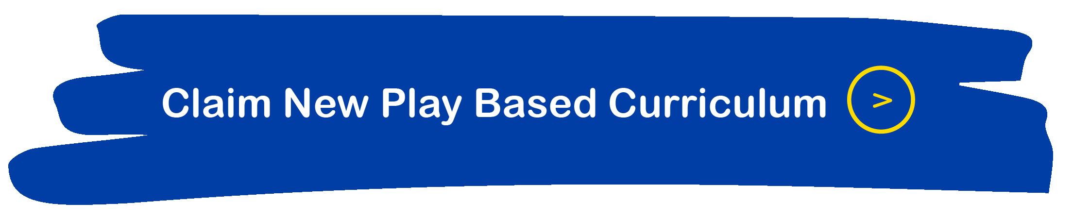 Claim New Play Based Curriculum